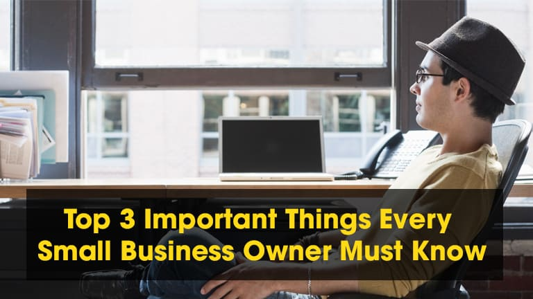Top 3 Important Things Every Small Business Owner Must Know